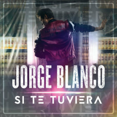 Si Te Tuviera (Single) - Jorge Blanco