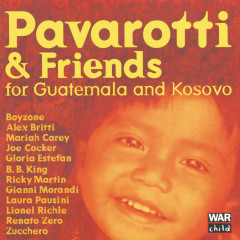 Pavarotti & Friends For The Children Of Guatemala And Kosovo - Luciano Pavarotti,B.B. King,Boyzone,Gloria Estefan,Lionel Richie