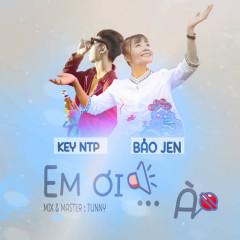 Em Ơi… À (Single) - Key NTP, Bảo Jen