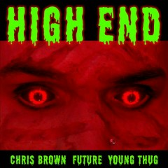 High End - Chris Brown,Future,Young Thug