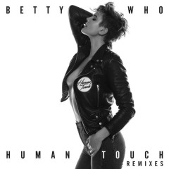 Human Touch (Remixes) - Betty Who