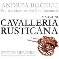 Mascagni: Cavalleria Rusticana - Andrea Bocelli,Paoletta Marrocu,Stefano Antonucci,Chorus of the Teatro Massimo Bellini, Catania,Orchestra of the Teatro Massimo Bellini, Catania