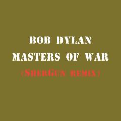 Masters of War (SherGun Remix) - Bob Dylan