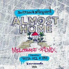 Almost Home (Melosense Remix) - Sultan + Shepard