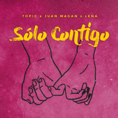 Sólo Contigo (Single) - Topic, Juan Magan, Lena