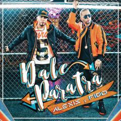 Dale ParaTra (Single) - Alexis Y Fido