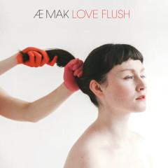 Love Flush (Single) - Æ MAK