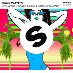 Love Me Right (Bingo Players x Oomloud Club Mix) - Bingo Players
