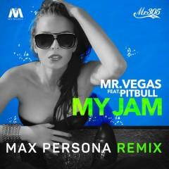 My Jam (Max Persona Remix) - Mr. Vegas,Pitbull