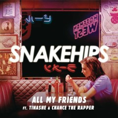 All My Friends - Snakehips,Tinashe,Chance the Rapper