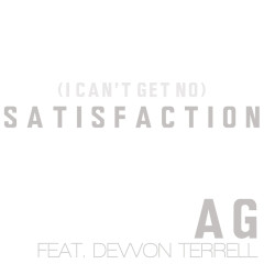(I Can't Get No) Satisfaction - AG,Devvon Terrell