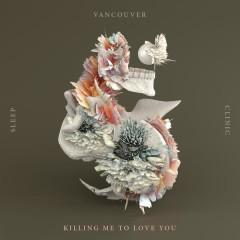 Killing Me To Love You - Vancouver Sleep Clinic