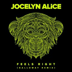 Feels Right (Galloway Remix) - Jocelyn Alice