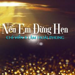 Nếu Em Đừng Hẹn (Single) - Chí Viễn, Lâm Hoài Phong