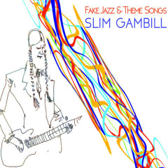 Fake Jazz & Theme Songs - Slim Gambill
