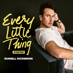 Every Little Thing - Stripped - Russell Dickerson