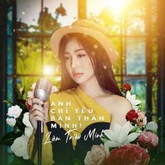 Anh Chỉ Yêu Bản Thân Mình (Single) - Lâm Triệu Minh