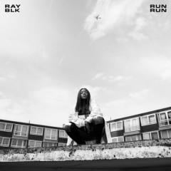 Run Run (Single) - Ray BLK