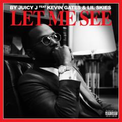 Let Me See - Juicy J, Kevin Gates, Lil Skies