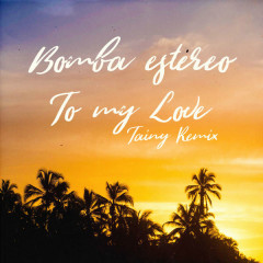 To My Love (Tainy Remix) - Bomba Estéreo
