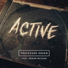 Active - Professor Green,Dream Mclean
