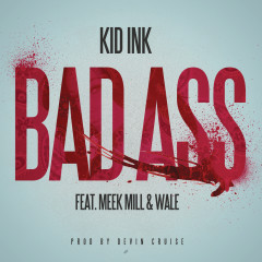 Bad Ass - Kid Ink,Meek Mill,Wale