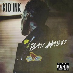 Bad Habit - Kid Ink