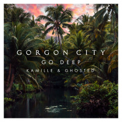 Go Deep (Single) - Gorgon City, Kamille, Ghosted