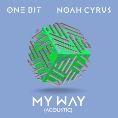 My Way (Acoustic) - One Bit,Noah Cyrus
