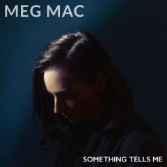 Something Tells Me (Single) - Meg Mac
