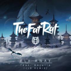 Fly Away (JJD Remix) - TheFatRat