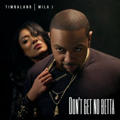 Don't Get No Betta - Timbaland,Mila J