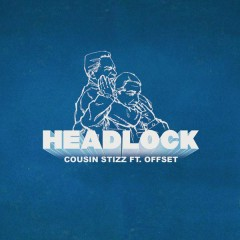 Headlock - Cousin Stizz,Offset