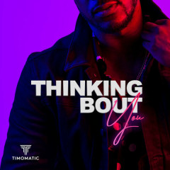 Thinking Bout You (Single) - Timomatic