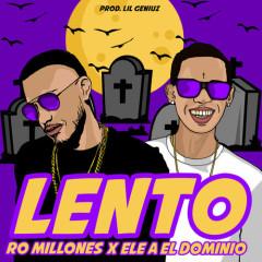 Lento (Single) - Ro Millones, Ele A El Dominio, Lil Geniuz