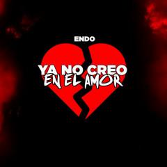 Ya No Creo En El Amor (Single) - Endo