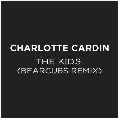 The Kids (Bearcubs Remix) - Charlotte Cardin