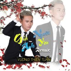 Gửi Người Anh Yêu (Remix) (Single) - Vương Thiên Tuấn