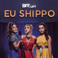 Eu Shippo (Single) - BFF Girls