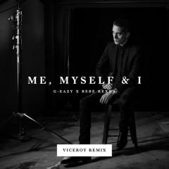Me, Myself & I (Viceroy Remix) - G-Eazy,Bebe Rexha