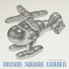 Catch up, latency - UNISON SQUARE GARDEN