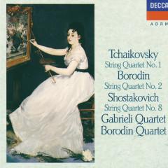 Tchaikovsky: String Quartet No.1 / Borodin: String Quartet No.2 / Shostakovich: String Quartet No.8 - Gabrieli String Quartet,Borodin Quartet