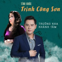 Tình Khúc Trịnh Công Sơn - Trường Kha, Khánh Tâm