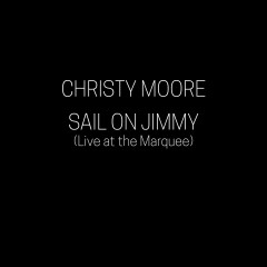 Sail on Jimmy (Live at the Marquee) - Christy Moore