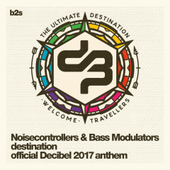 Destination (Official Decibel 2017 Anthem) - Noisecontrollers, Bass Modulators