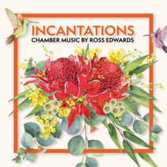 Incantations: Chamber Music by Ross Edwards - Various Artists