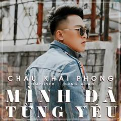 Mình Đã Từng Yêu (Single) - Châu Khải Phong