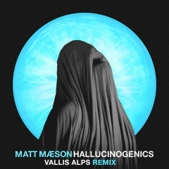 Hallucinogenics (Vallis Alps Remix) - Matt Maeson