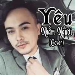 Yêu Nhầm Người (Cover) (Single) - Thành Đại Siêu