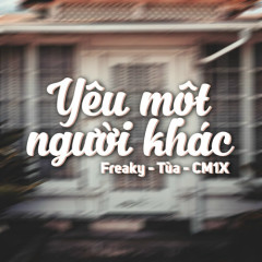 Yêu Một Người Khác (Single) - Freaky, Tùa, CM1X